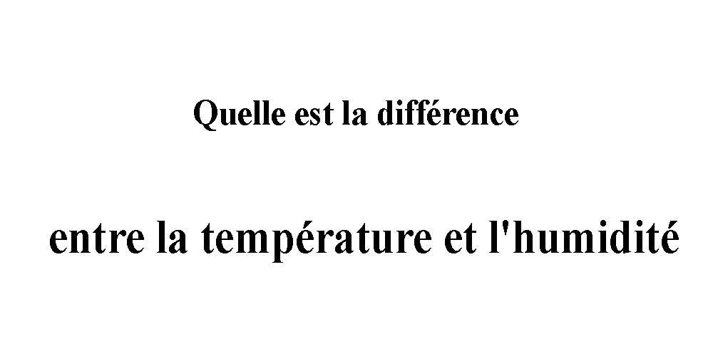 Quelle est la différence entre la température et l'humidité